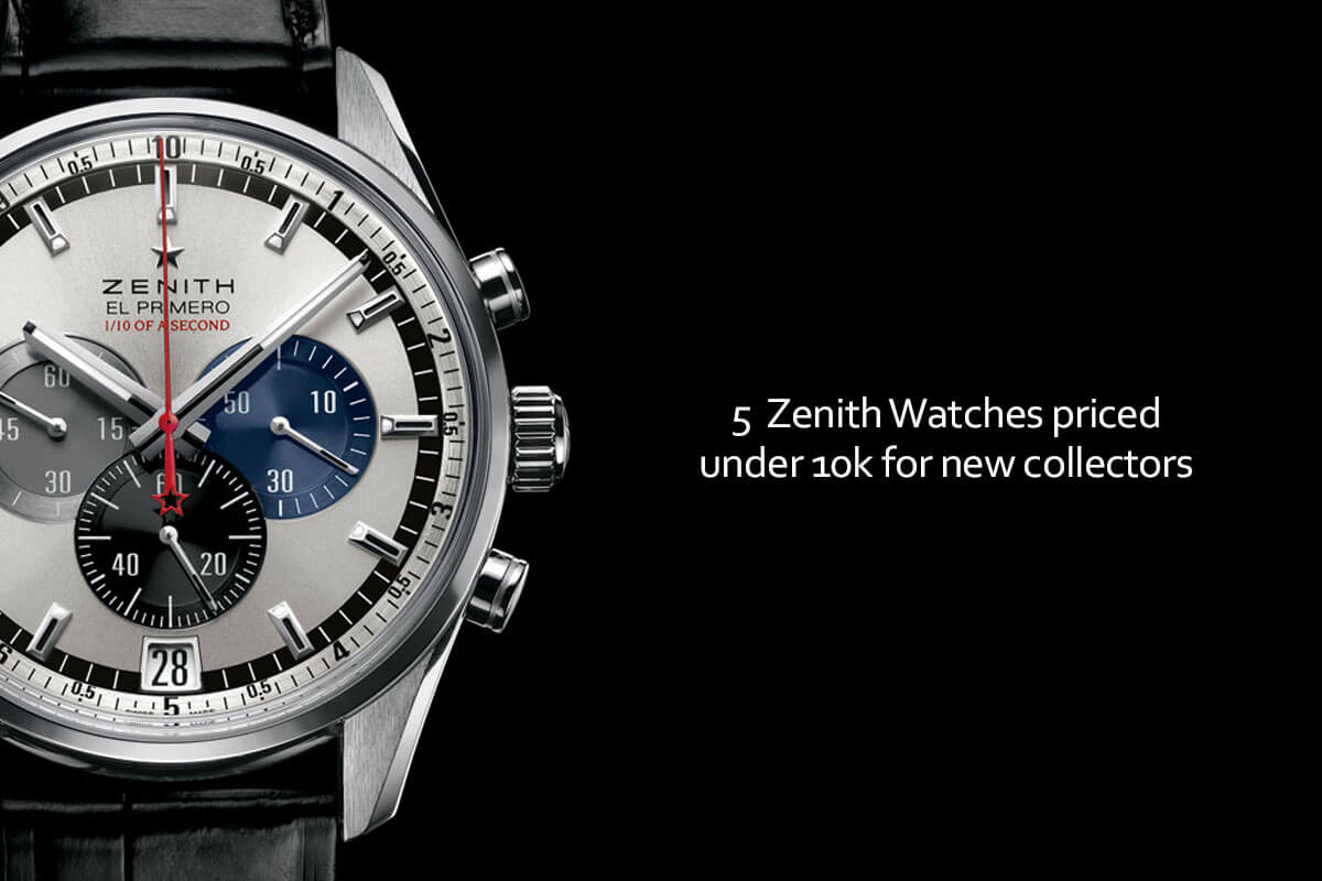 Buying guide 5 zenith watches priced under 10k for new collectors watchtime wednesday for Zenith watches