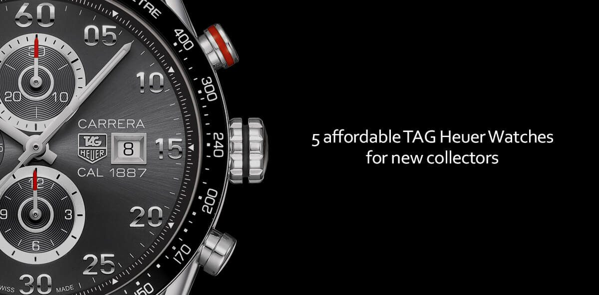 buying guide 5 affordable tag heuer watches for new