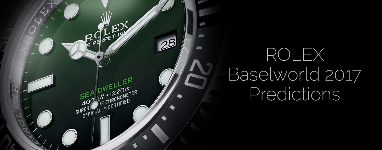 Rolex Baselworld 2017 - Rolex Predictions 2017 - Rolex New Watches 2017