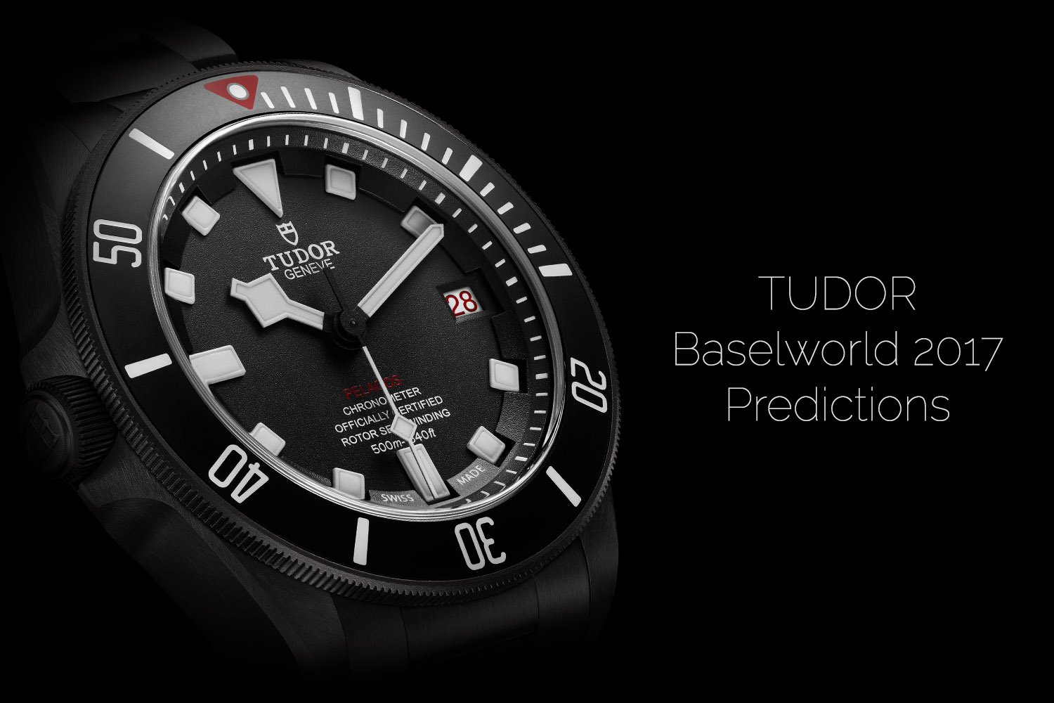 Tudor Baselworld 2017 - Tudor Predictions 2017 - Tudor New Watches 2017